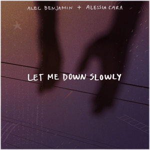Alec Benjamin ft  Alessia Cara - Let Me Down Slowly